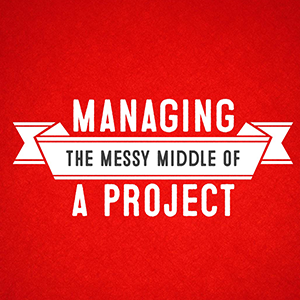 "Red square with the words ""Managing the messy middle of a project"" printed on top"