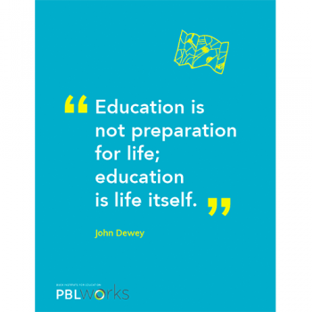 poster of John Dewey quote: Education is not preparation for life; education is life itself.