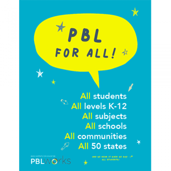 poster that says PBL for All - all students, levels K-12, subjects, schools, communities, 50 states - and we mean it when we say, all students!