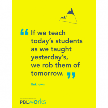 poster of unknown quote: If we teach today's students as we taught yesterday's, we rob them of tomorrow.